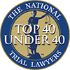 Top 40 Under 40 | The National Trial Lawyers